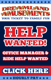 Dreamland Amusements - NOW HIRING FOR 2021 SEASON - RIDE HELP, WISDOM HIMALAYA FOREMAN WANTED, OFFICE STAFF WANTED, AND NOW BOOKING CONCESSIONS FOR A STRONG YEAR-ROUND ROUTE!  Call Jerry 352-267-8969